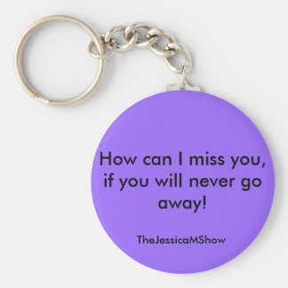 How can I miss you, if you will never go away!,... Basic Round Button Key Ring