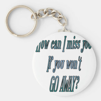 How can I miss you if you wont go away transparent Basic Round Button Key Ring