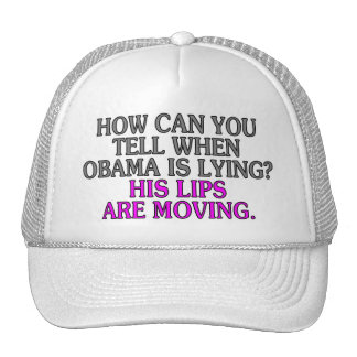 How can you tell when Obama is lying? His lips... Trucker Hat