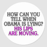How can you tell when Obama is lying? His lips... Round Stickers