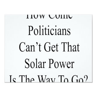"""How Come Politicians Can't Get That Solar Power Is 4.25"""" X 5.5"""" Invitation Card"""