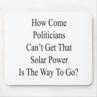 How Come Politicians Can't Get That Solar Power Is Mouse Pad