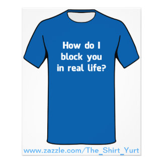 How Do I Block You in Real Life? 11.5 Cm X 14 Cm Flyer
