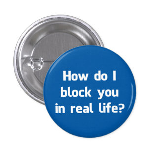 How Do I Block You in Real Life? 3 Cm Round Badge