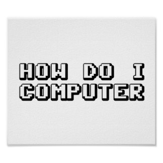 How Do I Computer Poster