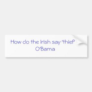 How do the Irish say thief - O Bama Bumper Sticker