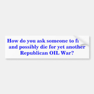 How do you ask someone to fight, die? STICKER Bumper Sticker