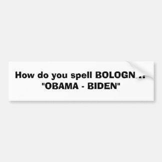 """How do you spell BOLOGNA?""""OBAMA - BIDEN"""" Bumper Sticker"""