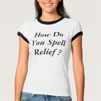 How Do You Spell Relief Women's T-Shirt