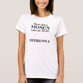 How does moses like his tea T-Shirt