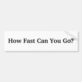 How Fast Can You Go? Bumper Sticker