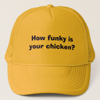 How funky is your chicken? trucker hat
