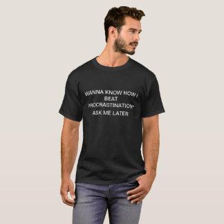 How I Beat Procrastination  Cute  Funny Words T-Shirt