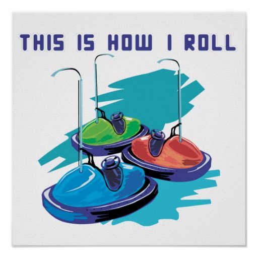 How I Roll (Bumper Cars) Posters