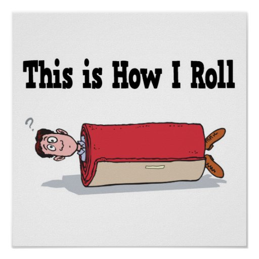 How I Roll Carpet Poster