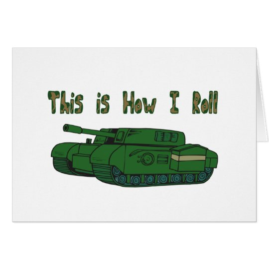 How I Roll (Military Tank) Greeting Card