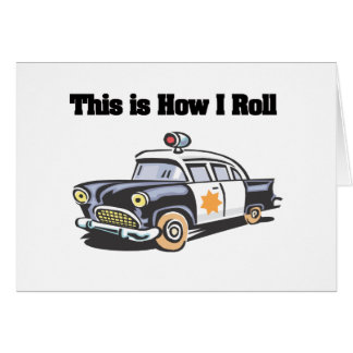 How I Roll Police Cop Car Greeting Cards