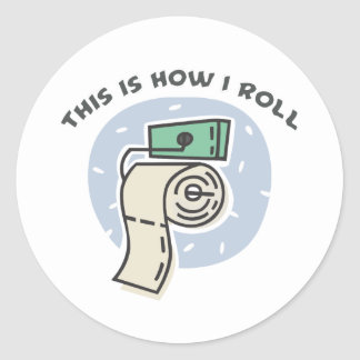 How I Roll (Toilet Paper) Round Sticker