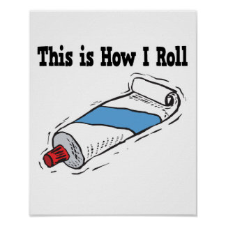 How I Roll Toothpaste Tube Poster