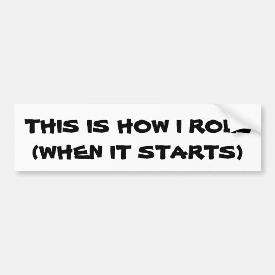 How I (want to) Roll Bumper Sticker