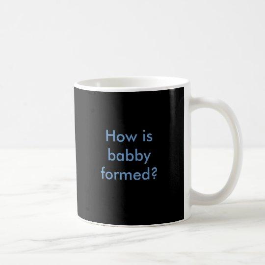 How is babby formed? coffee mug
