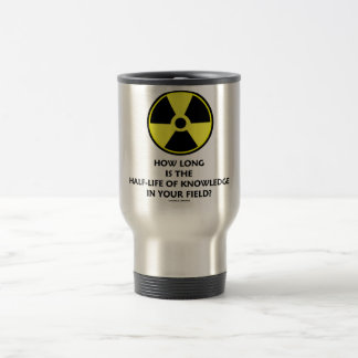 How Long Is The Half-Life Knowledge In Your Field? Stainless Steel Travel Mug