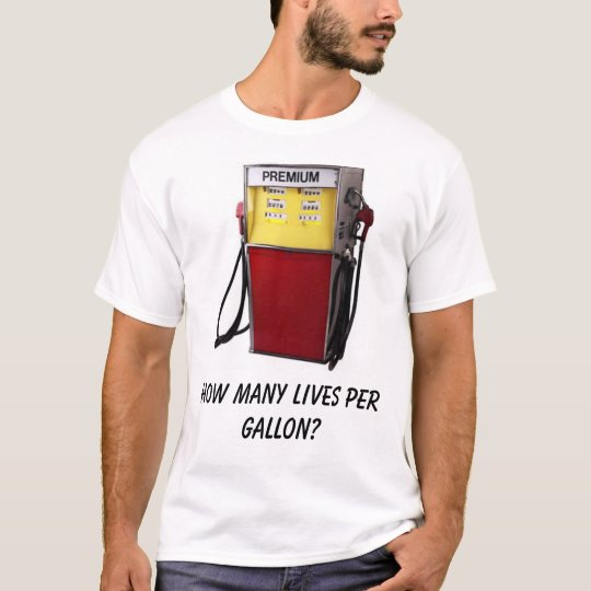 How many lives per gallon? T-Shirt