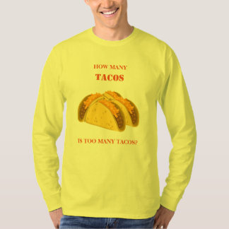 How Many Tacos is Too Many Tacos T-Shirt