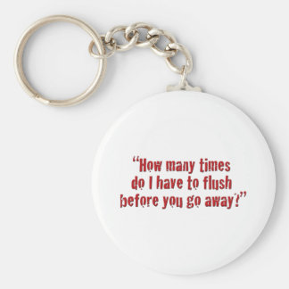 """How many times do I have to flush... Basic Round Button Key Ring"