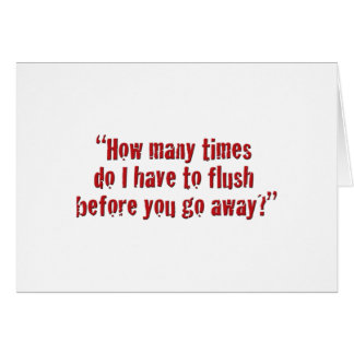 """""""How many times do I have to flush... Greeting Card"""