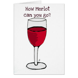 HOW MERLOT CAN YOU GO? wine print by jill Greeting Card
