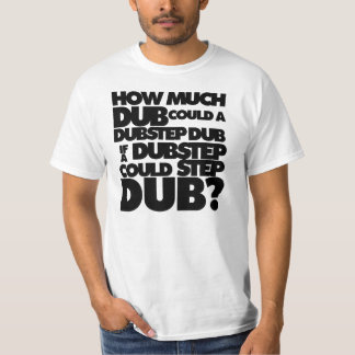How Much Dubstep? T-Shirt