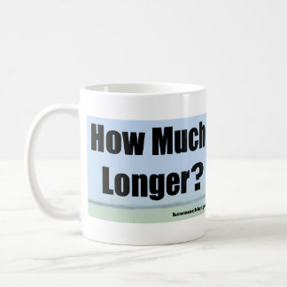 """How Much Longer?"" Coffee Mug - 2"