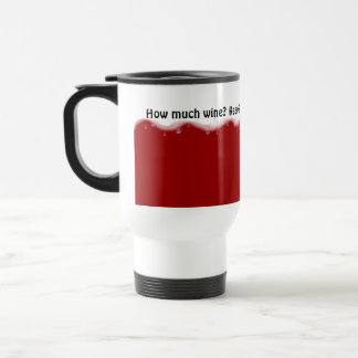 How Much Wine?  - Funny Travel Mug