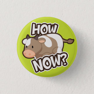 How Now? Button