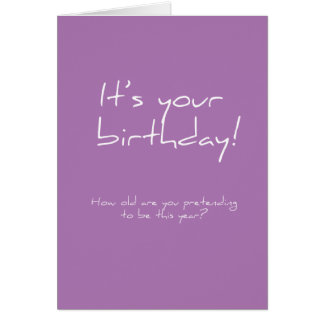 How old are you pretending to be? Birthday Card