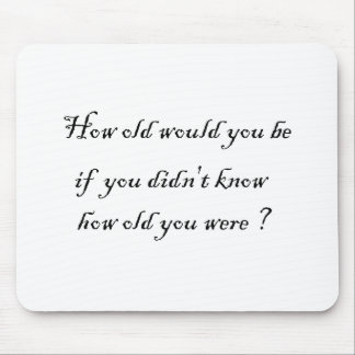 How old would you be if you didn't know?-Mousepad Mouse Mat