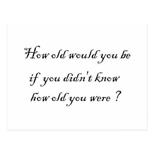 How old would you be if you didn't know?-Postcards