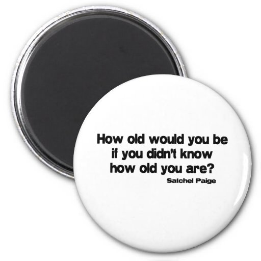 How Old Would You Be quote Refrigerator Magnet