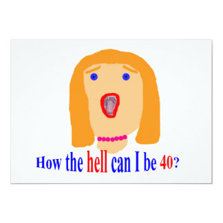 How the hell can I be 40? 13 Cm X 18 Cm Invitation Card