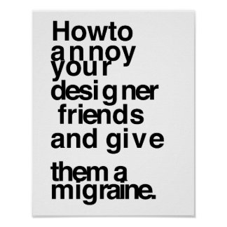 How to annoy your designer friends poster