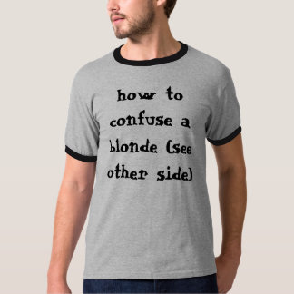 how to confuse a blonde (see other side) T-Shirt