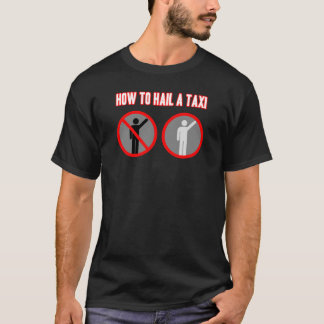 How to Hail a Taxi T-Shirt