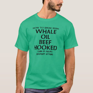 How to Speak Irish: WHALE OIL BEEF HOOKED T-Shirt
