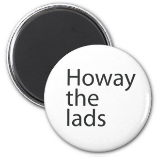 Howay the lads in black letters Magnet