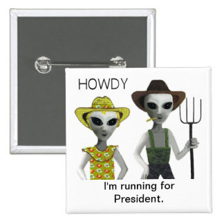 HOWDY, ALIEN FOR PRESIDENT 15 CM SQUARE BADGE