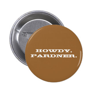 """Howdy, pardner"" Button"