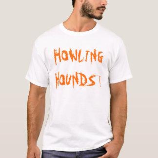 HOWLING HOUNDS ! T-Shirt