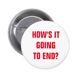 How's It Going To End? 6 Cm Round Badge