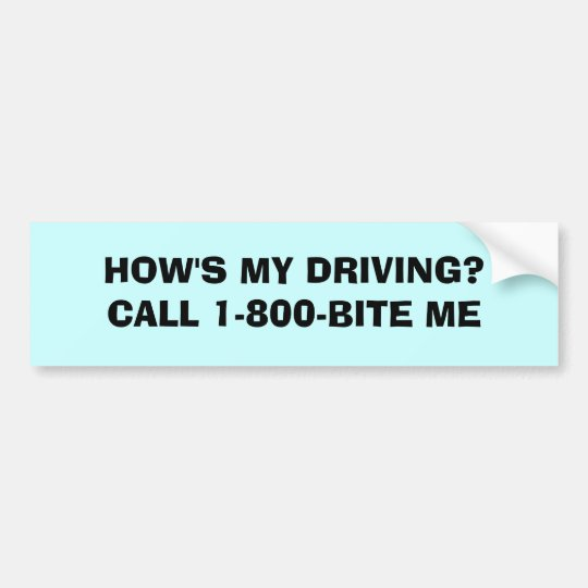 HOW'S MY DRIVING?CALL 1-800-BITE ME BUMPER STICKER